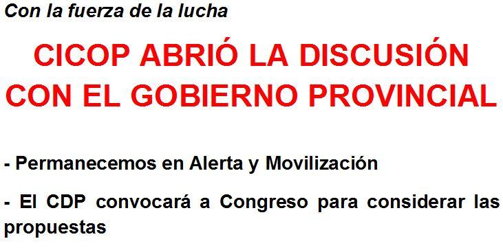 Con la fuerza de la lucha  ///  CICOP ABRIÓ LA DISCUSIÓN CON EL GOBIERNO PROVINCIAL  - Permanecemos en Alerta y Movilización     - El CDP convocará a Congreso para considerar las propuestas